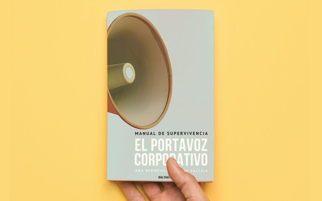 Publicamos 'El portavoz corporativo', un manual para sobrevivir y triunfar cuando damos voz a marcas y empresas